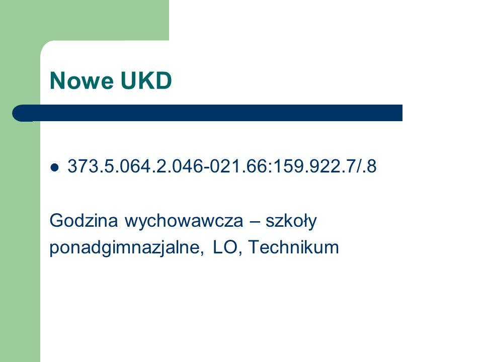 Nowe UKD 373.5.064.2.046-021.66:159.922.7/.8. Godzina wychowawcza – szkoły.