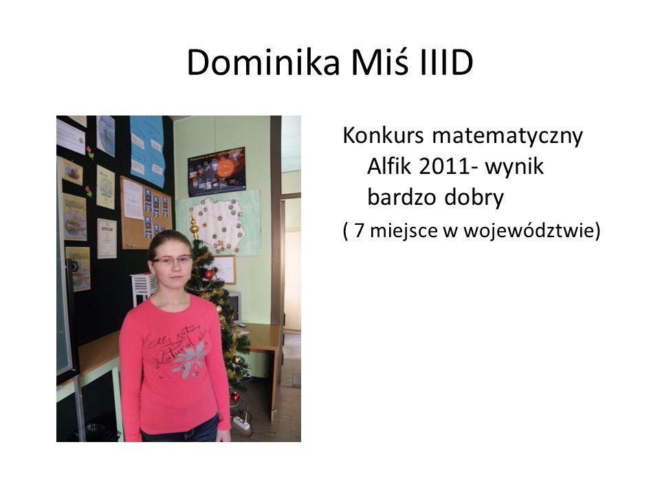 Dominika Miś IIID Konkurs matematyczny Alfik 2011- wynik bardzo dobry