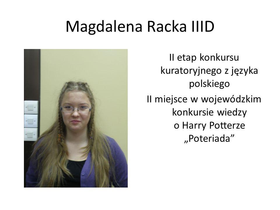 """Magdalena Racka IIIDII etap konkursu kuratoryjnego z języka polskiego II miejsce w wojewódzkim konkursie wiedzy o Harry Potterze """"Poteriada"""