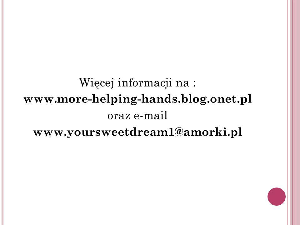Więcej informacji na : www. more-helping-hands. blog. onet