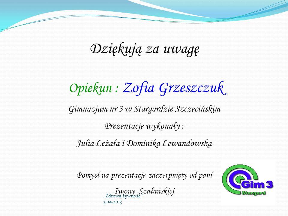 Dziękują za uwagę Opiekun : Zofia Grzeszczuk