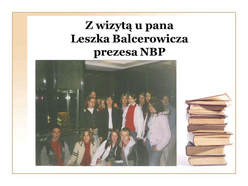 Z wizytą u pana Leszka Balcerowicza prezesa NBP