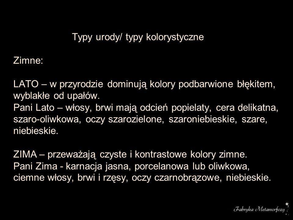 Typy urody/ typy kolorystyczne Zimne: