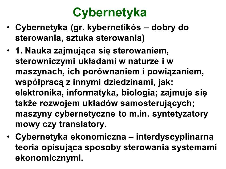 Cybernetyka Cybernetyka (gr. kybernetikós – dobry do sterowania, sztuka sterowania)