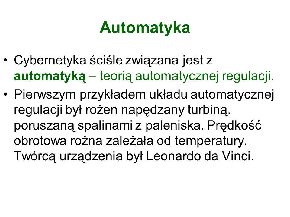 Automatyka Cybernetyka ściśle związana jest z automatyką – teorią automatycznej regulacji.