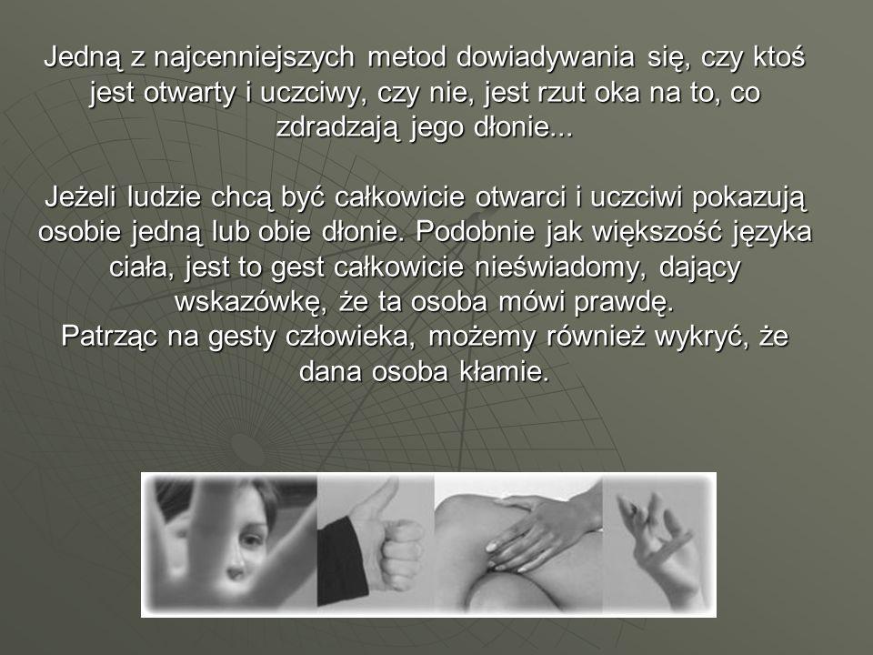 Jedną z najcenniejszych metod dowiadywania się, czy ktoś jest otwarty i uczciwy, czy nie, jest rzut oka na to, co zdradzają jego dłonie...