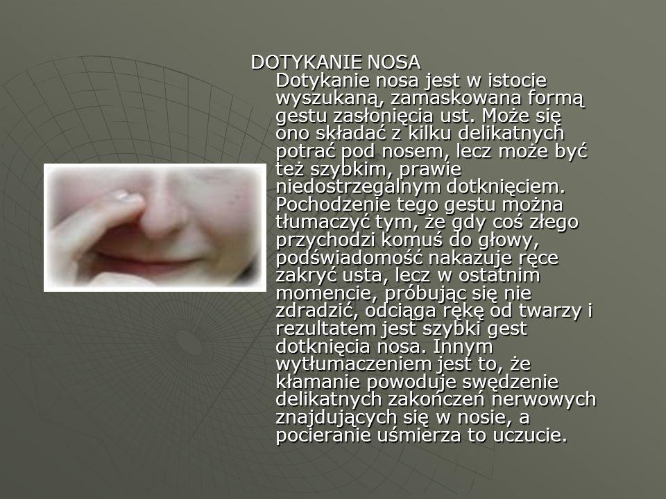 DOTYKANIE NOSA Dotykanie nosa jest w istocie wyszukaną, zamaskowana formą gestu zasłonięcia ust.