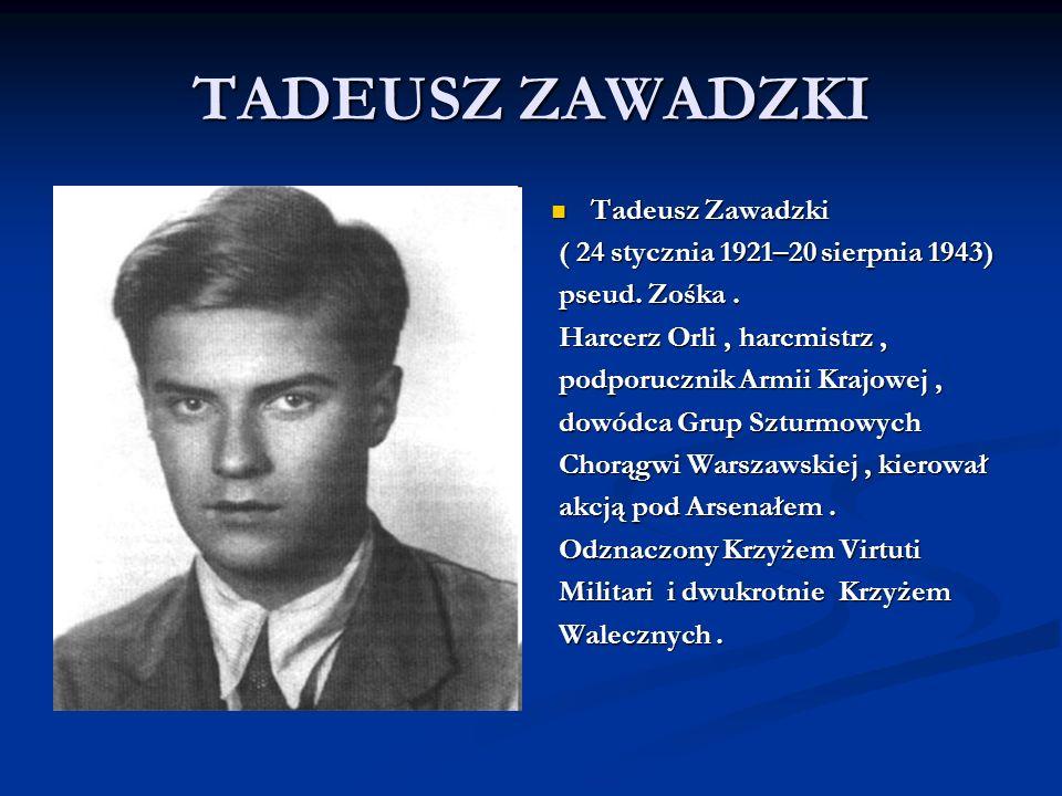 TADEUSZ ZAWADZKI Tadeusz Zawadzki ( 24 stycznia 1921–20 sierpnia 1943)