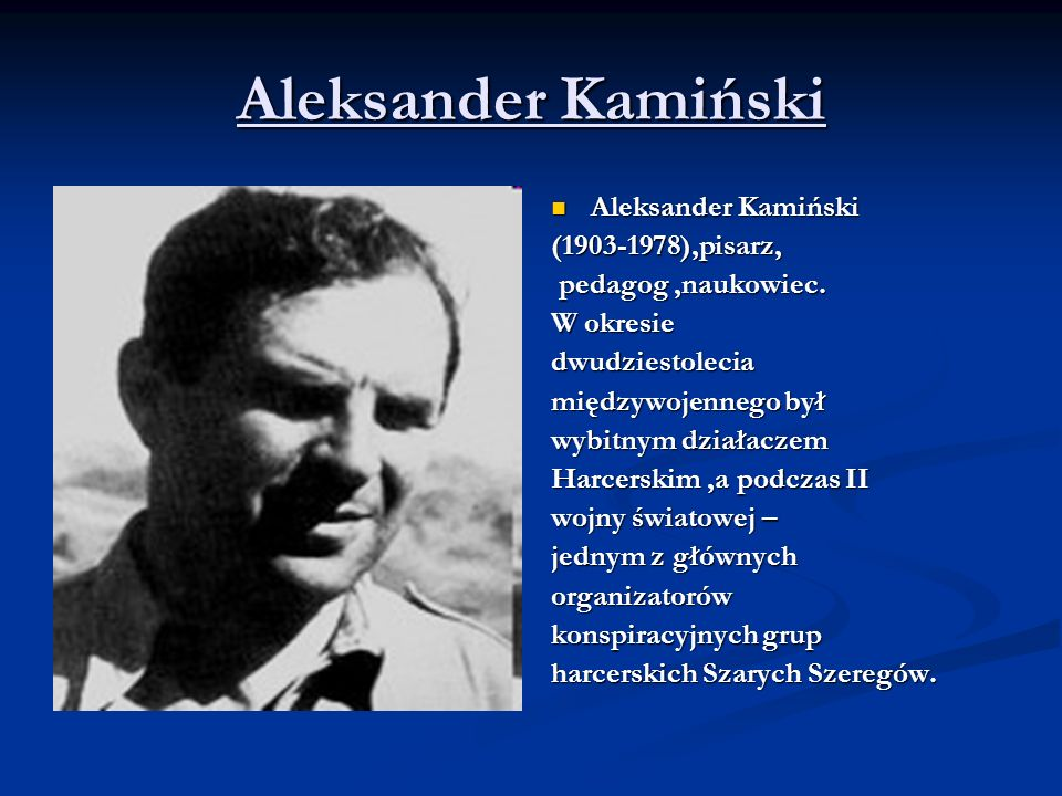 Aleksander Kamiński Aleksander Kamiński (1903-1978),pisarz,