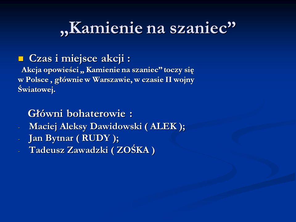 """""""Kamienie na szaniec Czas i miejsce akcji : Główni bohaterowie :"""