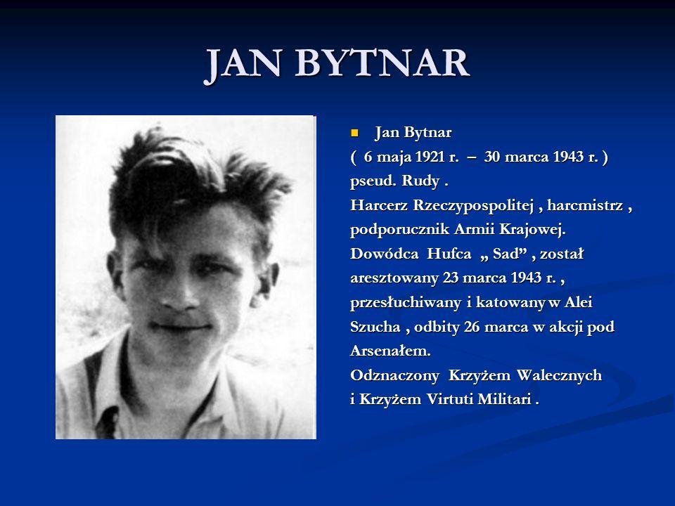 JAN BYTNAR Jan Bytnar ( 6 maja 1921 r. – 30 marca 1943 r. )