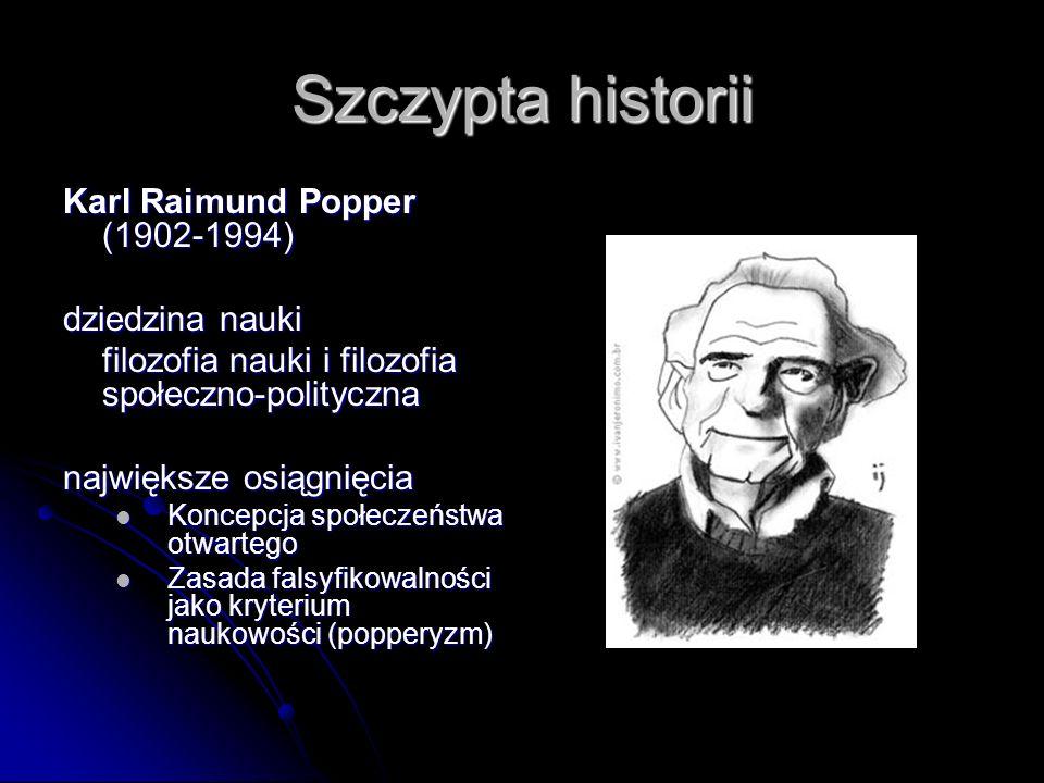 Szczypta historii Karl Raimund Popper (1902-1994) dziedzina nauki