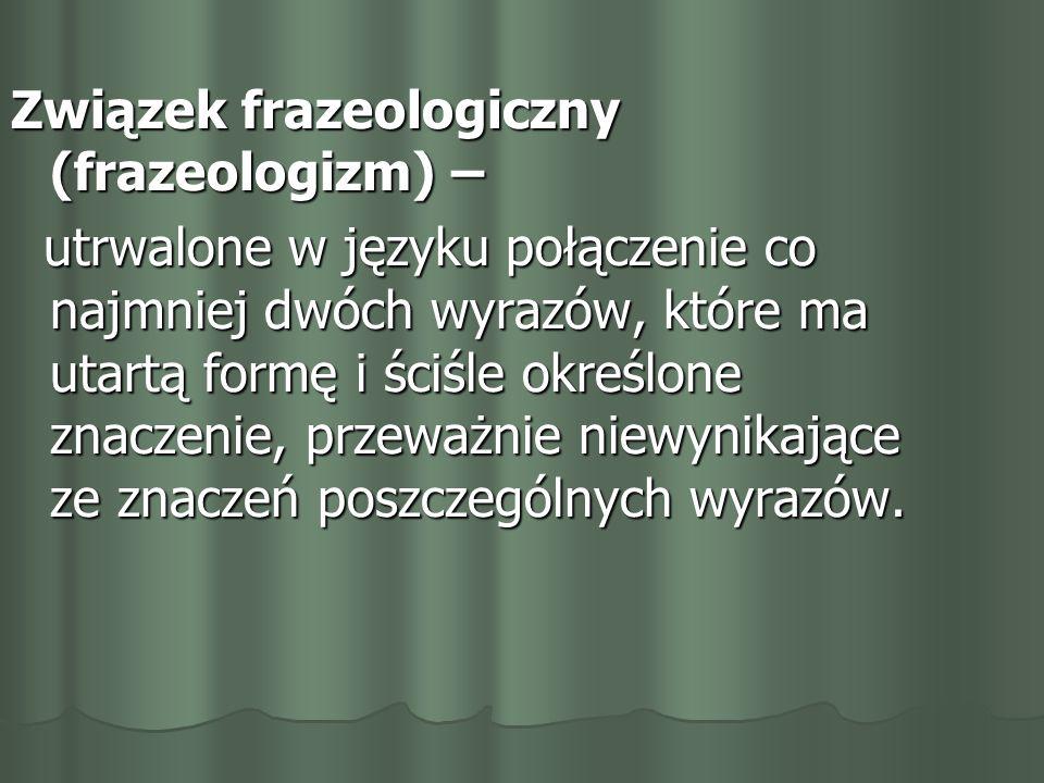 Związek frazeologiczny (frazeologizm) –