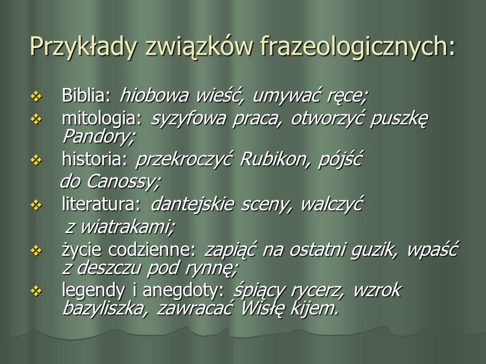 Przykłady związków frazeologicznych: