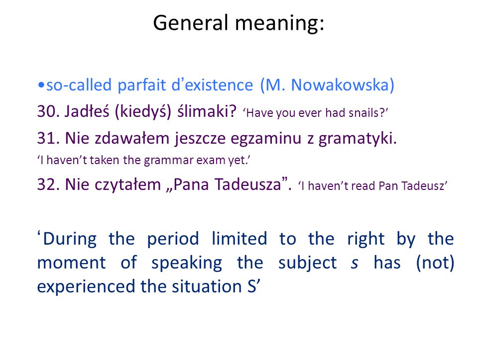 General meaning: kementów danej klasy. so-called parfait d'existence (M. Nowakowska) 30. Jadłeś (kiedyś) ślimaki 'Have you ever had snails '