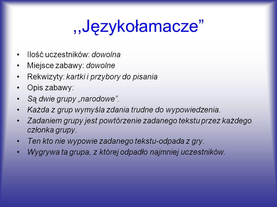 ,,Językołamacze Ilość uczestników: dowolna Miejsce zabawy: dowolne