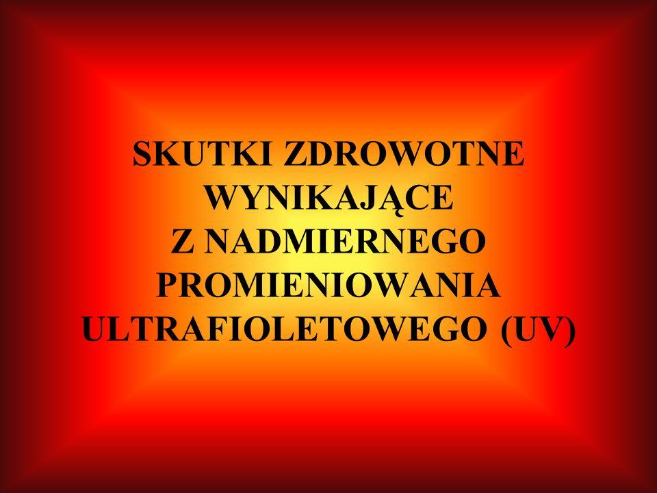 SKUTKI ZDROWOTNE WYNIKAJĄCE Z NADMIERNEGO PROMIENIOWANIA ULTRAFIOLETOWEGO (UV)