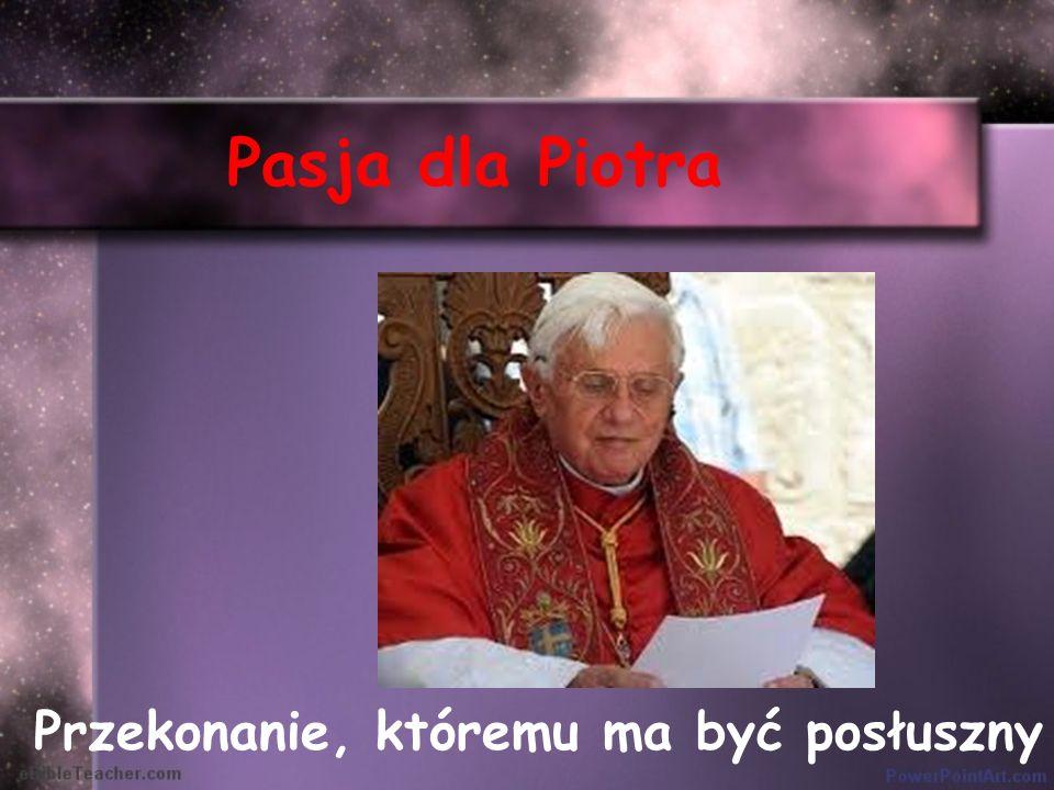 Pasja dla Piotra Przekonanie, któremu ma być posłuszny