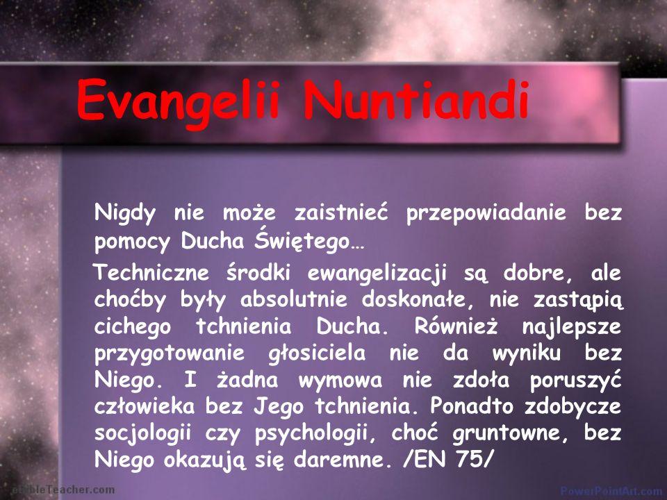Evangelii Nuntiandi Nigdy nie może zaistnieć przepowiadanie bez pomocy Ducha Świętego…