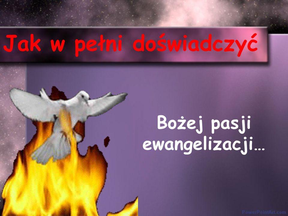 Bożej pasji ewangelizacji…
