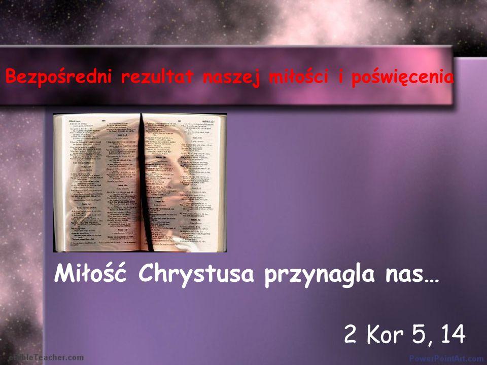 Miłość Chrystusa przynagla nas… 2 Kor 5, 14