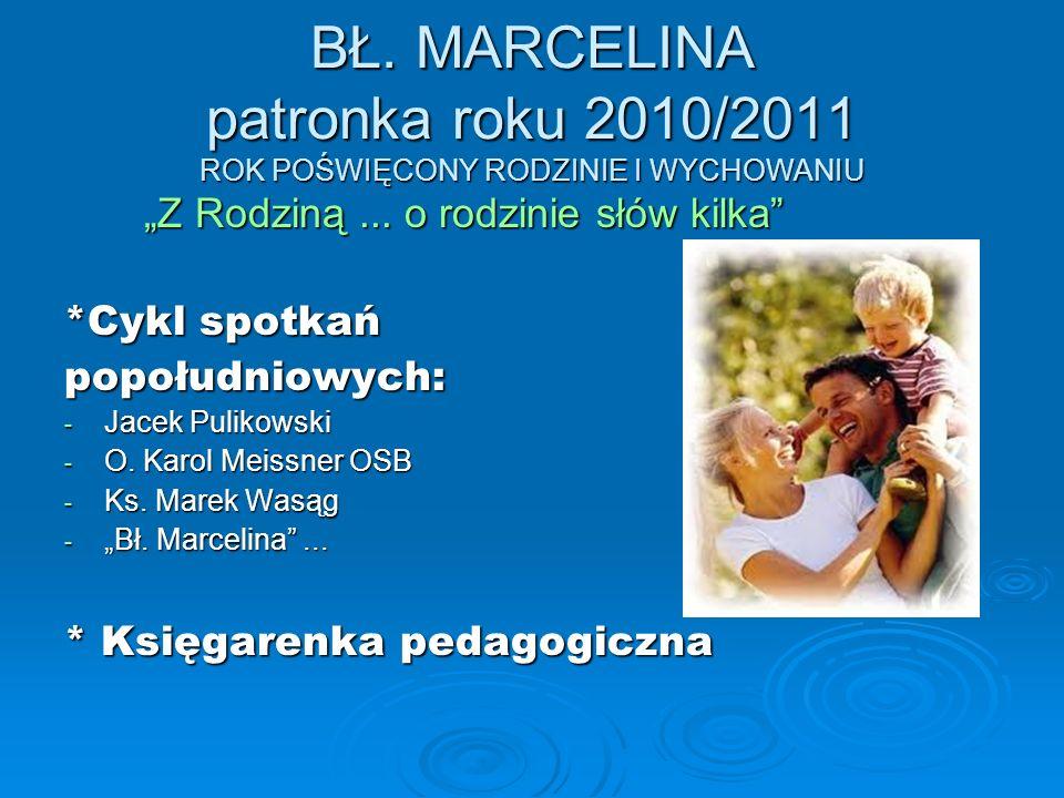 BŁ. MARCELINA patronka roku 2010/2011 ROK POŚWIĘCONY RODZINIE I WYCHOWANIU