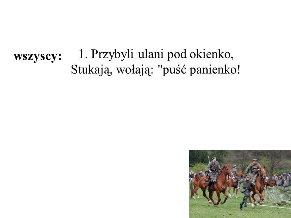 1. Przybyli ulani pod okienko, Stukają, wołają: puść panienko!