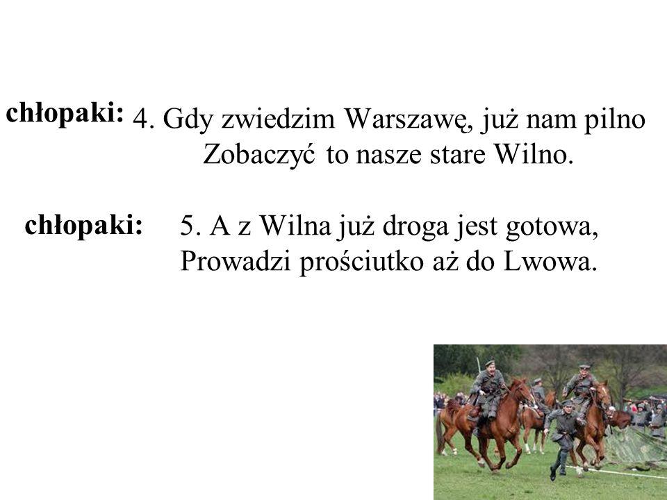 4. Gdy zwiedzim Warszawę, już nam pilno Zobaczyć to nasze stare Wilno