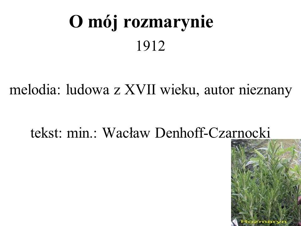 O mój rozmarynie 1912 melodia: ludowa z XVII wieku, autor nieznany