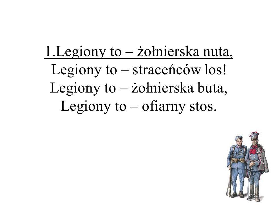 1. Legiony to – żołnierska nuta, Legiony to – straceńców los