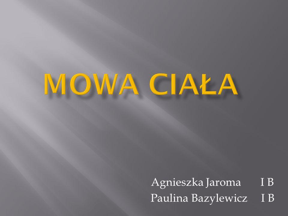 Agnieszka Jaroma I B Paulina Bazylewicz I B