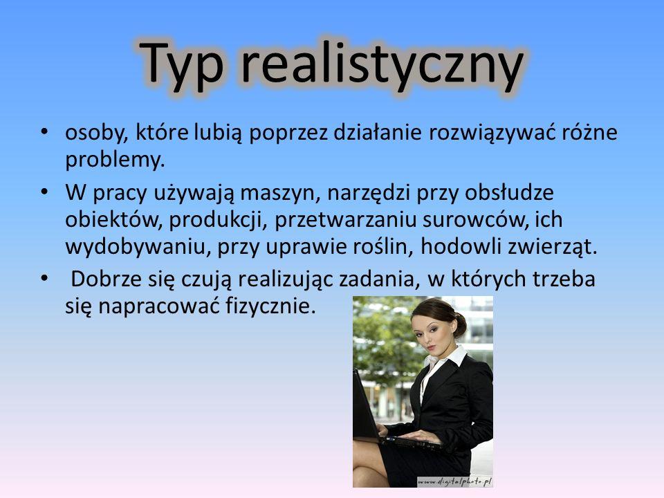 Typ realistyczny osoby, które lubią poprzez działanie rozwiązywać różne problemy.