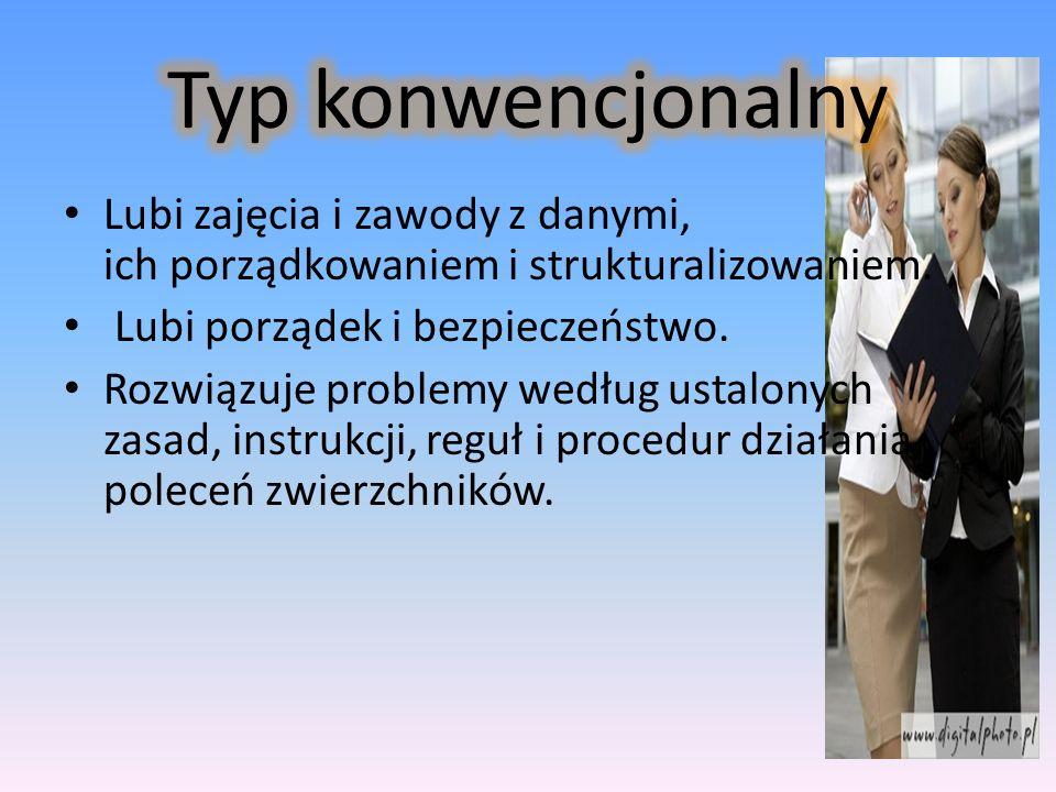 Typ konwencjonalny Lubi zajęcia i zawody z danymi, ich porządkowaniem i strukturalizowaniem.