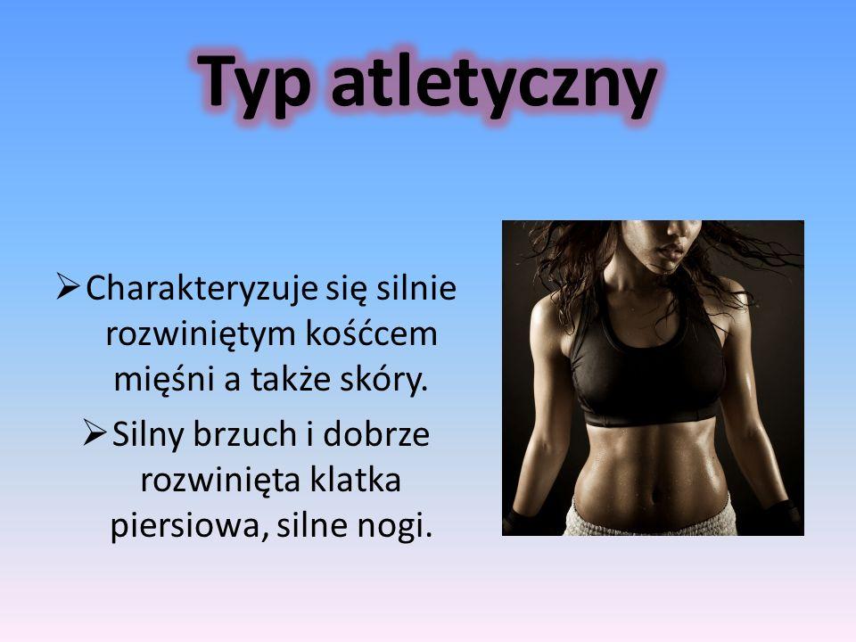 Typ atletyczny Charakteryzuje się silnie rozwiniętym kośćcem mięśni a także skóry.