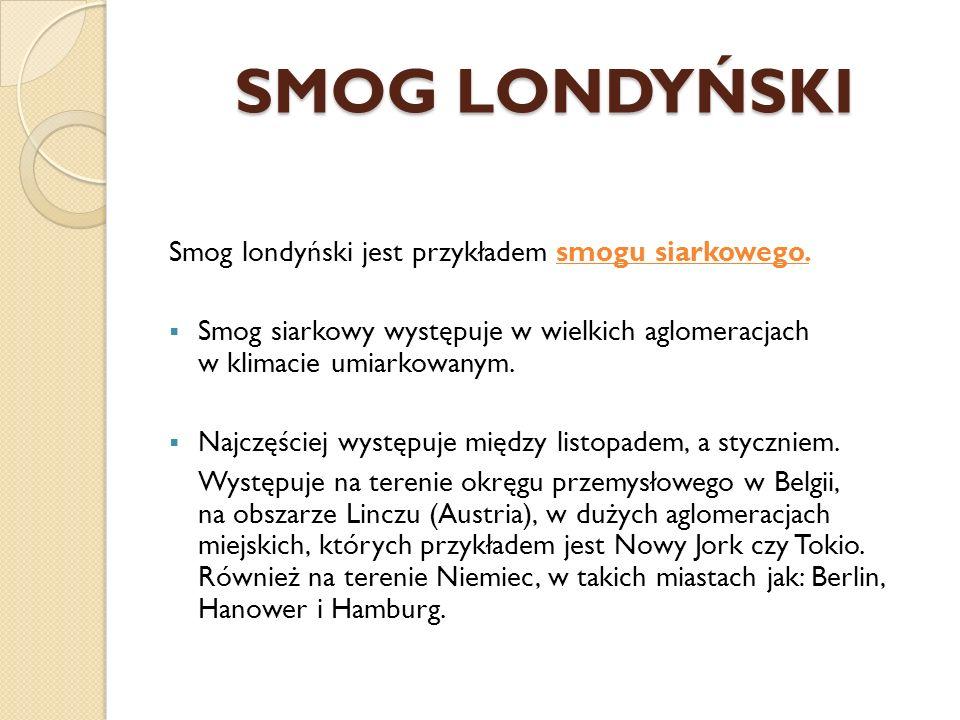 SMOG LONDYŃSKI Smog londyński jest przykładem smogu siarkowego.