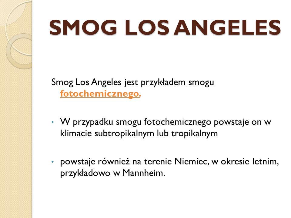 SMOG LOS ANGELES Smog Los Angeles jest przykładem smogu fotochemicznego.