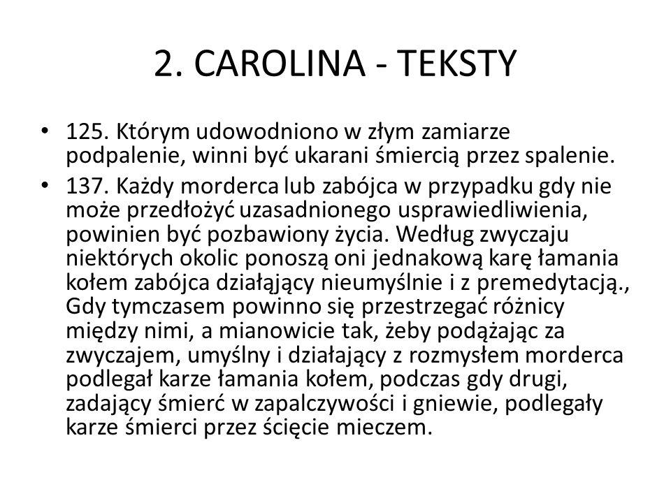 2. CAROLINA - TEKSTY 125. Którym udowodniono w złym zamiarze podpalenie, winni być ukarani śmiercią przez spalenie.