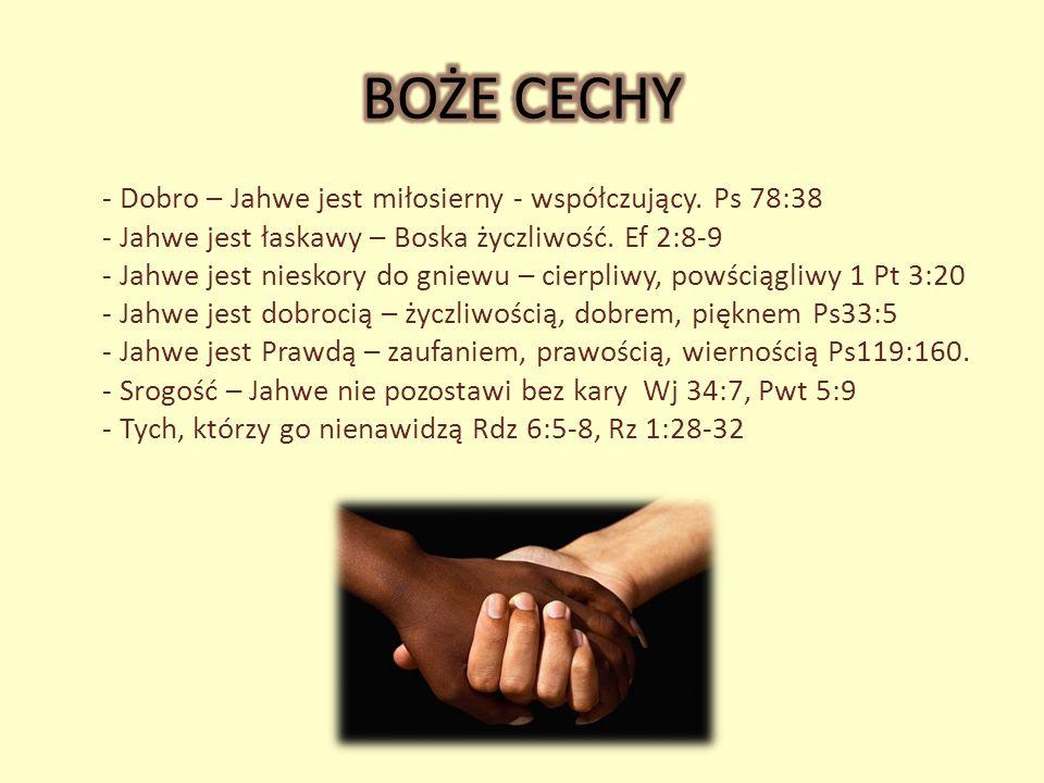 BOŻE CECHY - Dobro – Jahwe jest miłosierny - współczujący. Ps 78:38