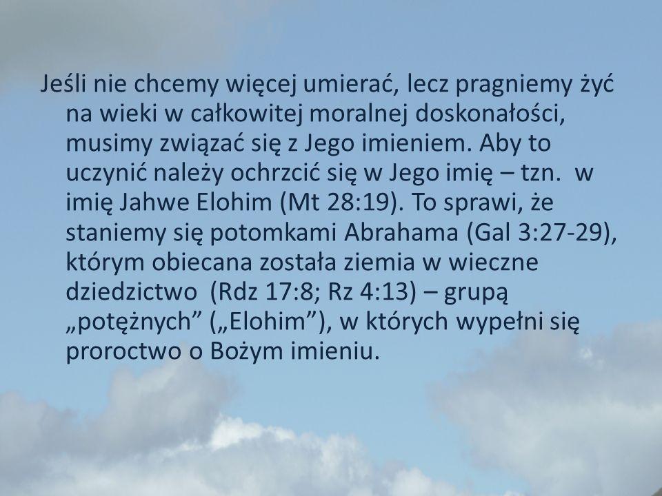 Jeśli nie chcemy więcej umierać, lecz pragniemy żyć na wieki w całkowitej moralnej doskonałości, musimy związać się z Jego imieniem.