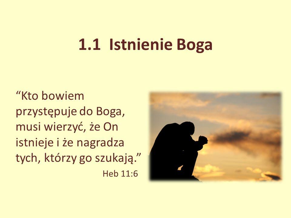 1.1 Istnienie Boga Kto bowiem przystępuje do Boga, musi wierzyć, że On istnieje i że nagradza tych, którzy go szukają.
