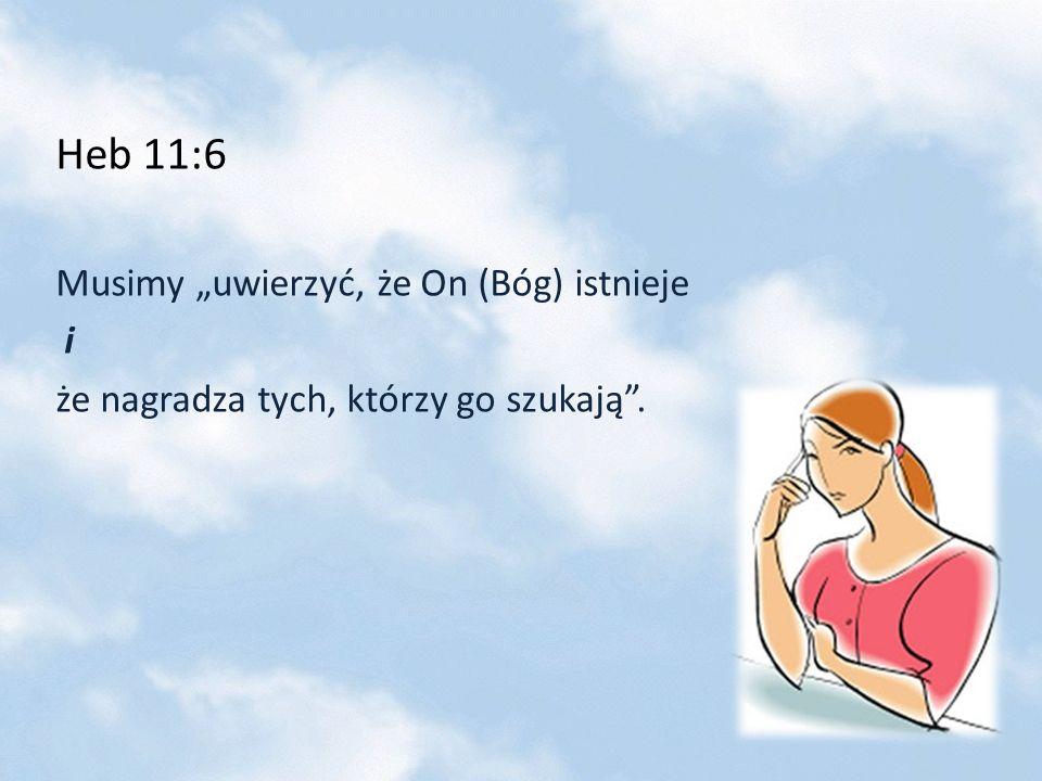"""Heb 11:6 Musimy """"uwierzyć, że On (Bóg) istnieje i"""