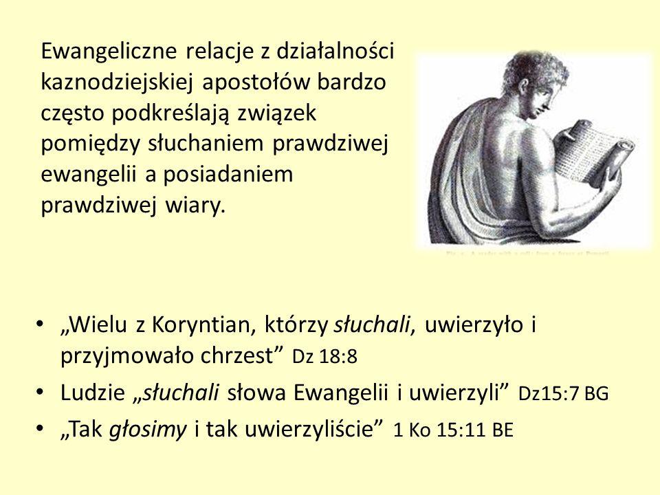 Ewangeliczne relacje z działalności kaznodziejskiej apostołów bardzo często podkreślają związek pomiędzy słuchaniem prawdziwej ewangelii a posiadaniem prawdziwej wiary.