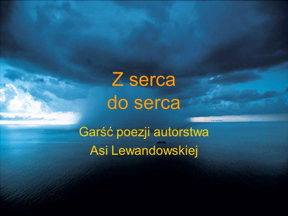 Garść poezji autorstwa Asi Lewandowskiej