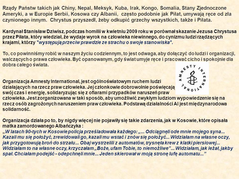 Rządy Państw takich jak Chiny, Nepal, Meksyk, Kuba, Irak, Kongo, Somalia, Stany Zjednoczone Ameryki, a w Europie Serbii, Kosowa czy Albanii, często podobnie jak Piłat, umywają ręce od zła czynionego innym. Chrystus przyszedł, żeby odkupić grzechy wszystkich, także i Piłata.