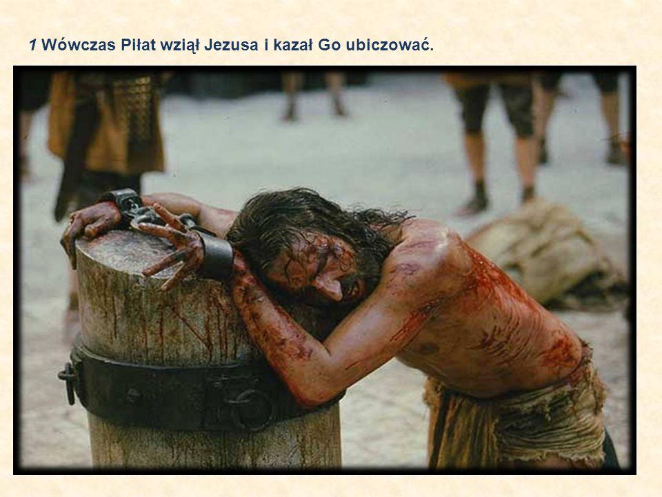 1 Wówczas Piłat wziął Jezusa i kazał Go ubiczować.