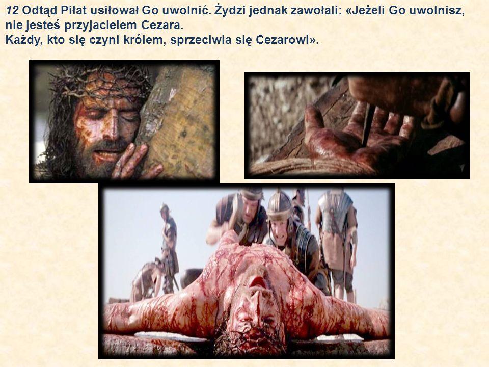 12 Odtąd Piłat usiłował Go uwolnić