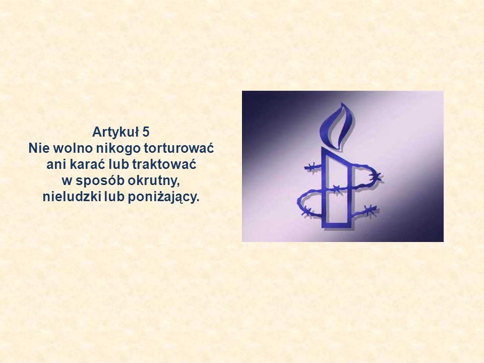 Nie wolno nikogo torturować ani karać lub traktować w sposób okrutny,