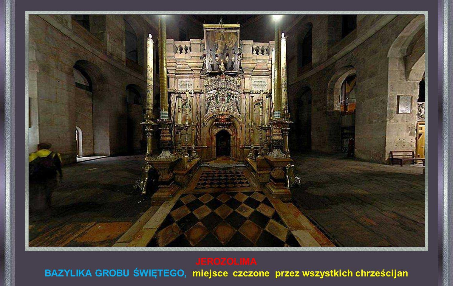 BAZYLIKA GROBU ŚWIĘTEGO, miejsce czczone przez wszystkich chrześcijan