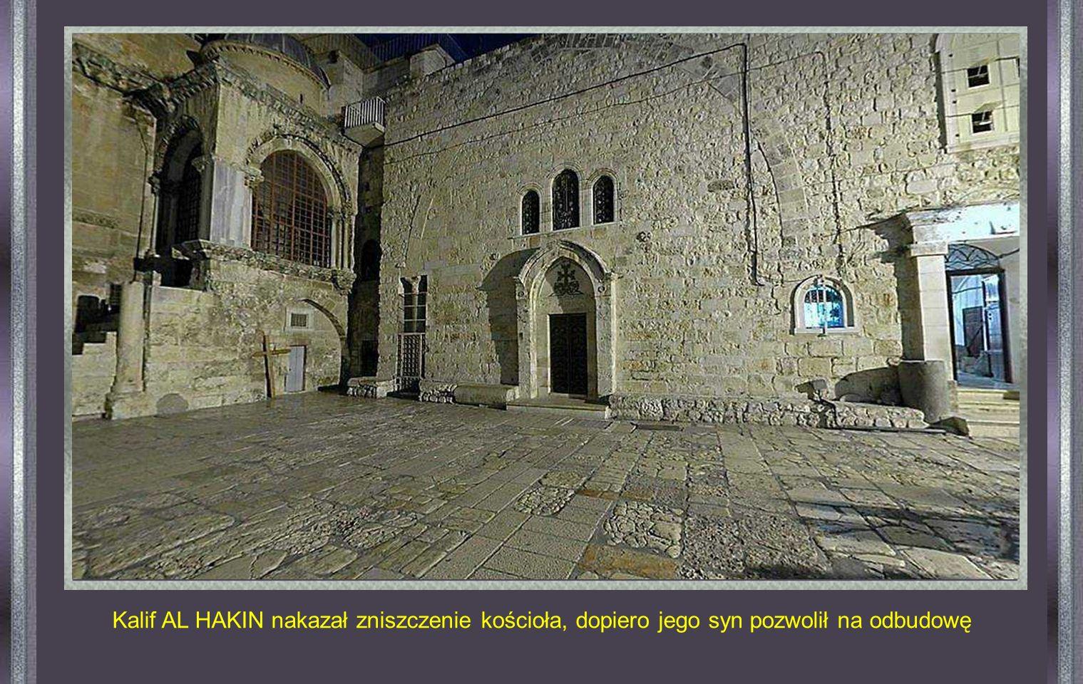 Kalif AL HAKIN nakazał zniszczenie kościoła, dopiero jego syn pozwolił na odbudowę