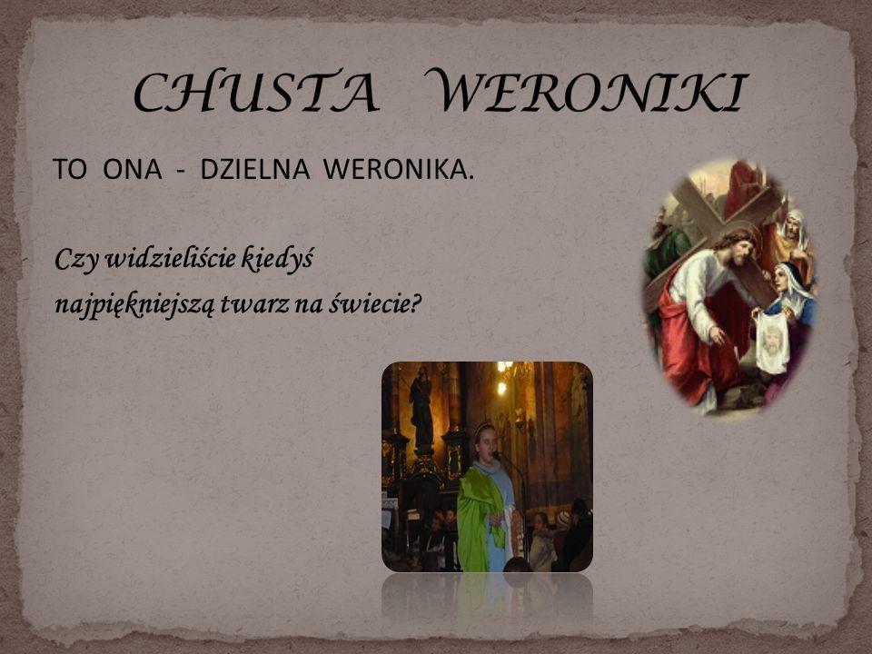 CHUSTA WERONIKI TO ONA - DZIELNA WERONIKA.